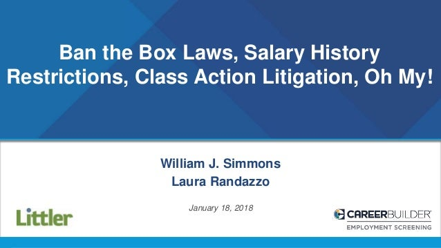 Ban the Box Laws, Salary History Restrictions, Class Action Litigation, Oh My! William J. Simmons Laura Randazzo January 1...