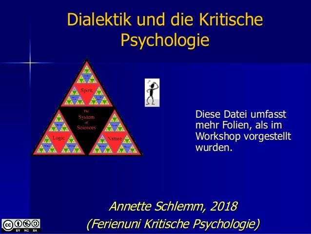 Dialektik und die Kritische Psychologie Annette Schlemm, 2018 (Ferienuni Kritische Psychologie) Diese Datei umfasst mehr F...