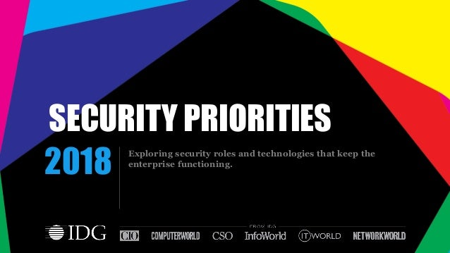 SECURITY PRIORITIES Exploring security roles and technologies that keep the enterprise functioning. 2018