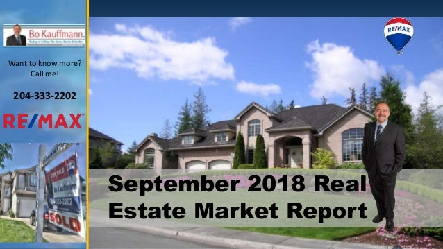 September 2018 Real Estate Market Report Want to know more? Call me! 204-333-2202
