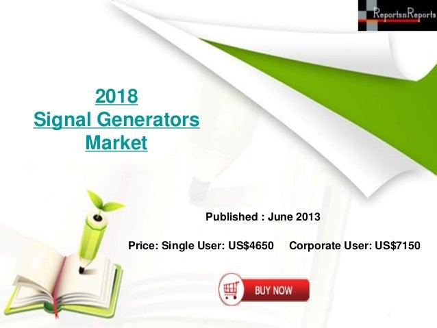 2018Signal GeneratorsMarketPublished : June 2013Price: Single User: US$4650 Corporate User: US$7150
