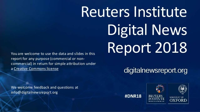 #DNR18 Reuters Institute Digital News Report 2018You are welcome to use the data and slides in this report for any purpose...