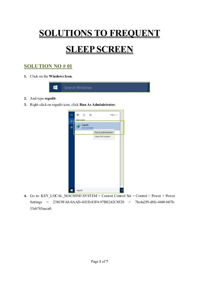 Page 1 of 7 SOLUTIONS TO FREQUENT SLEEP SCREEN SOLUTION NO # 01 1. Click on the Windows Icon. 2. And type regedit. 3. Righ...