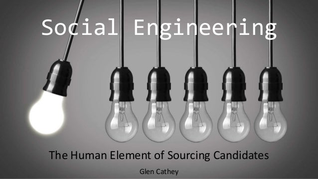 The Human Element of Sourcing Candidates Glen Cathey Social Engineering