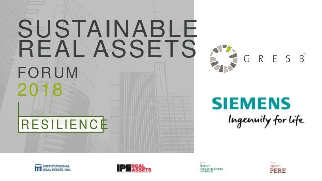 SUSTAINABLE REAL ASSETS FORUM 2018 RESILIENCE