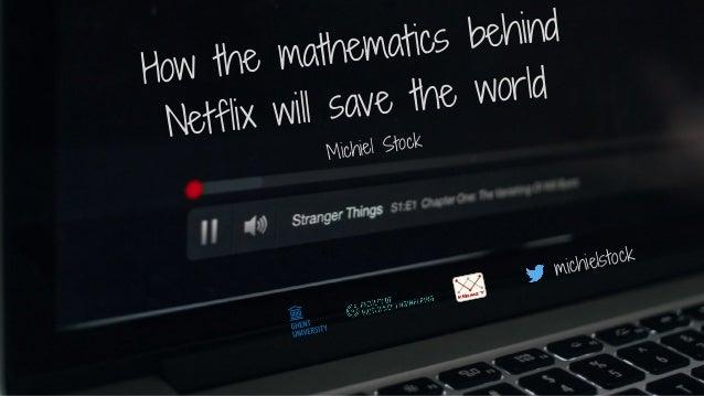 How the mathematics behind Netflix will save the world Michiel Stock michielstock KERMIT