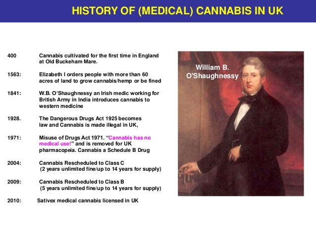 William B. O'Shaughnessy 400 Cannabis cultivated for the first time in England at Old Buckeham Mare. 1563: Elizabeth I ord...
