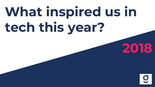 What inspired us in tech this year? 2018
