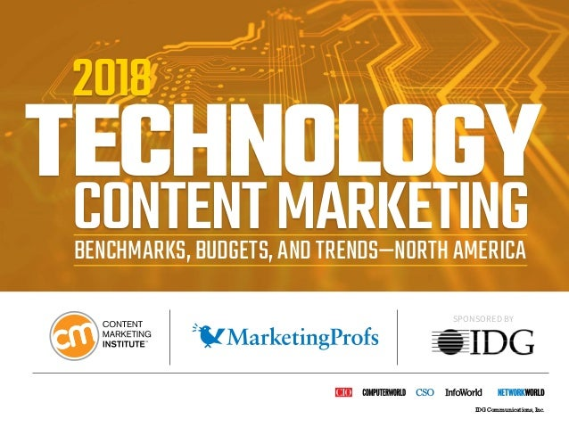 SPONSORED BY TECHNOLOGY 2018 CONTENTMARKETINGBENCHMARKS, BUDGETS, AND TRENDS—NORTH AMERICA IDG Communications, Inc.