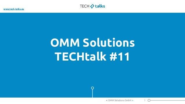 OMM Solutions TECHtalk #11 1< OMM Solutions GmbH > www.tech-talks.eu
