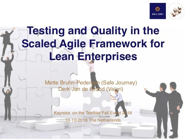 Mette Bruhn-Pedersen (Safe Journey) Derk-Jan de Grood (Valori) Testing and Quality in the Scaled Agile Framework for Lean...