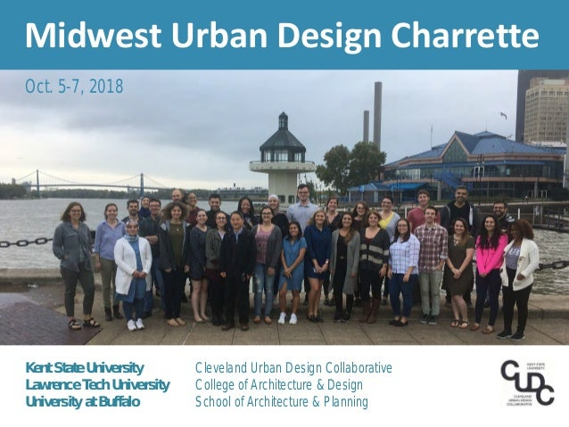 Kent State University Cleveland Urban Design Collaborative Lawrence Tech University College of Architecture & Design Unive...