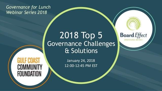Governance for Lunch Webinar Series 2018 Governance for Lunch Webinar Series 2018 2018 Top 5 Governance Challenges & Solut...