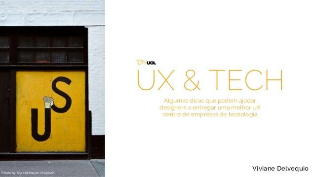 Viviane Delvequio UX & TECH Photo by Toa Heftiba on Unsplash Algumas dicas que podem ajudar designers a entregar uma melho...