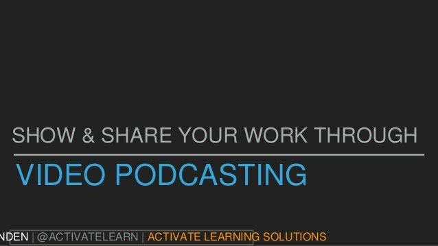 VIDEO PODCASTING SHOW & SHARE YOUR WORK THROUGH NDEN | @ACTIVATELEARN | ACTIVATE LEARNING SOLUTIONS