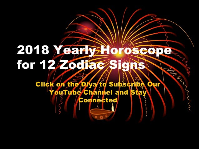 2018 Yearly Horoscope for 12 Zodiac Signs Click on the Diya to Subscribe Our YouTube Channel and Stay Connected