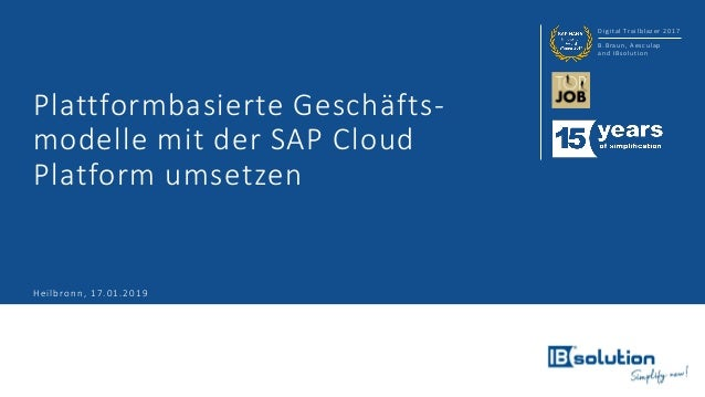 Digital Trailblazer 2017 B.Braun, Aesculap and IBsolution Plattformbasierte Geschäfts- modelle mit der SAP Cloud Platform ...