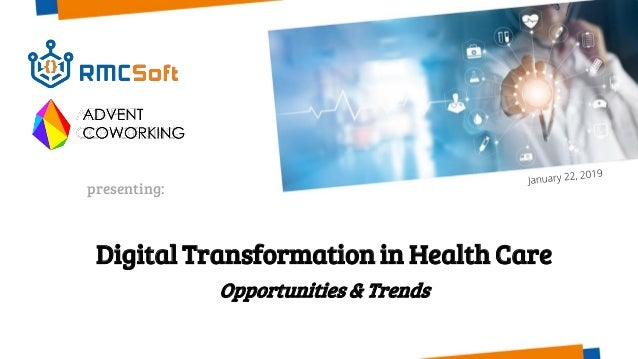 Digital Transformation in Health Care Opportunities & Trends presenting: