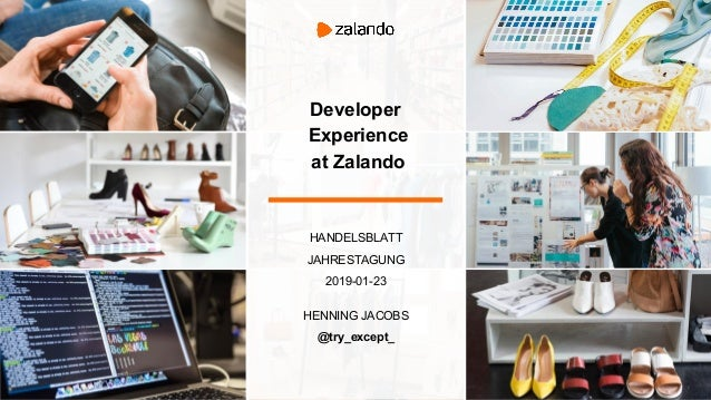 HANDELSBLATT JAHRESTAGUNG 2019-01-23 HENNING JACOBS @try_except_ Developer Experience at Zalando