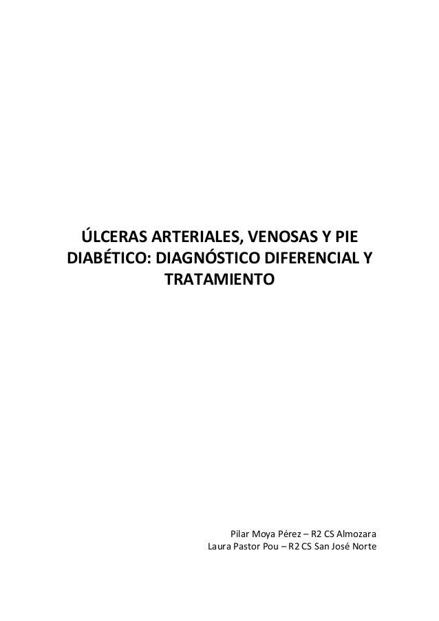 ÚLCERAS ARTERIALES, VENOSAS Y PIE DIABÉTICO: DIAGNÓSTICO DIFERENCIAL Y TRATAMIENTO Pilar Moya Pérez – R2 CS Almozara Laura...