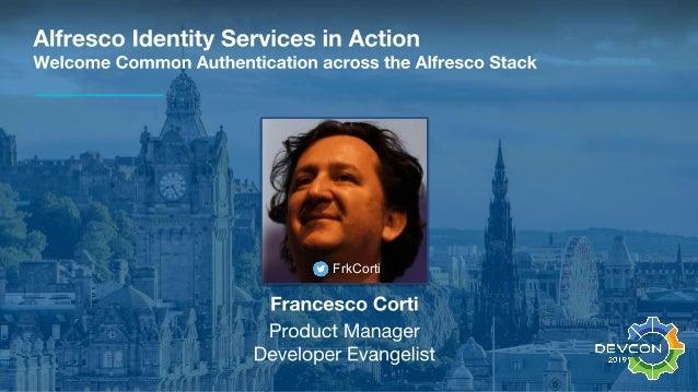 Alfresco DevCon 2019 - Alfresco Identity Services in Action