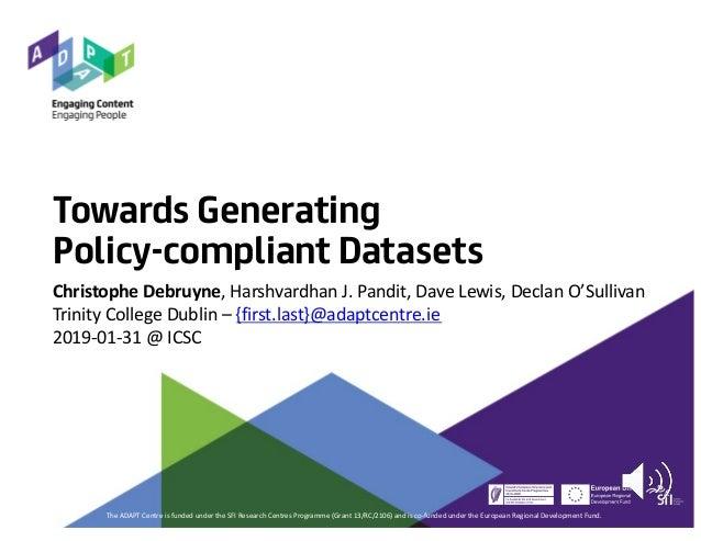 Towards Generating Policy-compliant Datasets Christophe Debruyne, Harshvardhan J. Pandit, Dave Lewis, Declan O'Sullivan Tr...