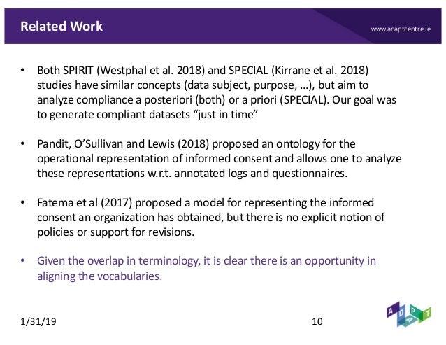 www.adaptcentre.ieRelated Work • Both SPIRIT (Westphal et al. 2018) and SPECIAL (Kirrane et al. 2018) studies have similar...