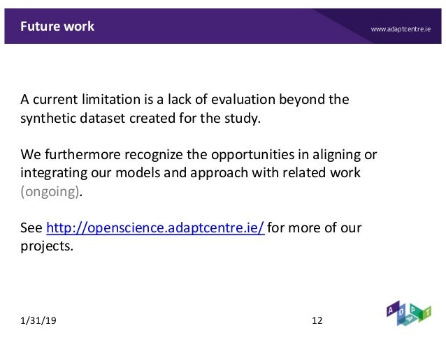 www.adaptcentre.ieFuture work A current limitation is a lack of evaluation beyond the synthetic dataset created for the st...