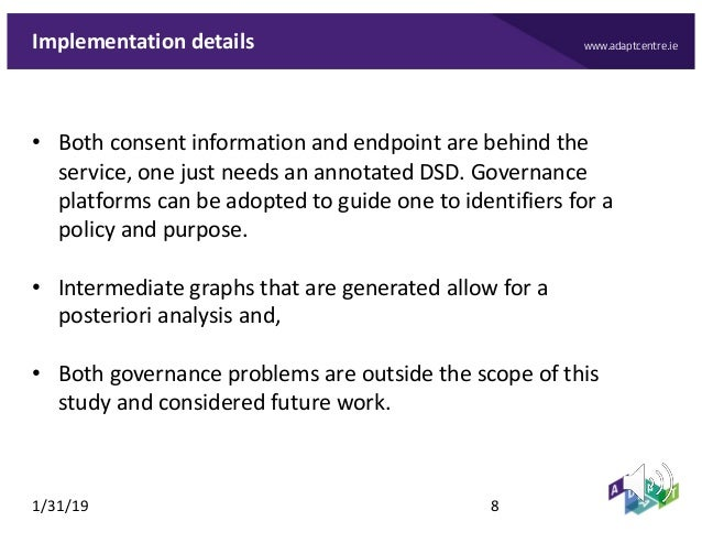 www.adaptcentre.ieImplementation details • Both consent information and endpoint are behind the service, one just needs an...