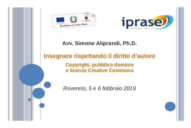 Avv. Simone Aliprandi, Ph.D. Insegnare rispettando il diritto d'autore Copyright, pubblico dominio e licenze Creative Comm...