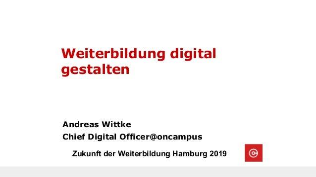 Andreas Wittke Chief Digital Officer@oncampus Zukunft der Weiterbildung Hamburg 2019 Weiterbildung digital gestalten