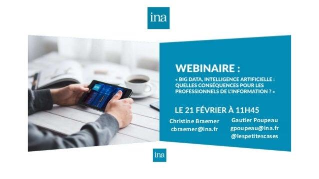 Gautier Poupeau gpoupeau@ina.fr @lespetitescases Christine Braemer cbraemer@ina.fr