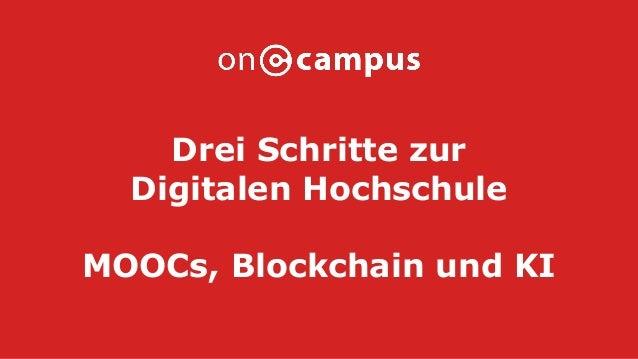 Drei Schritte zur Digitalen Hochschule MOOCs, Blockchain und KI