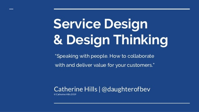 """Service Design & Design Thinking Catherine Hills 