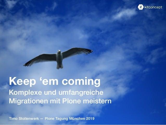 Timo Stollenwerk — Plone Tagung München 2019 Keep 'em coming Komplexe und umfangreiche Migrationen mit Plone meistern