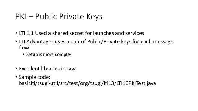 """LTI 1.3 Launch • JSON """"claims"""" in a Java Web Token signed with a public key • LMS (Platform) has a private key and shares ..."""