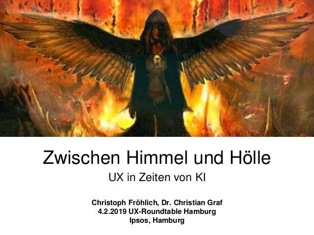 Zwischen Himmel und Hölle UX in Zeiten von KI Christoph Fröhlich, Dr. Christian Graf 4.2.2019 UX-Roundtable Hamburg Ipsos,...