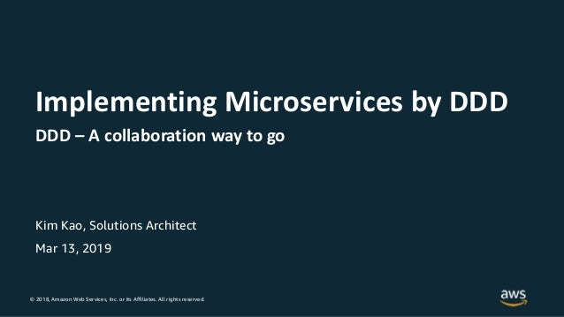 © 2018, Amazon Web Services, Inc. or its Affiliates. All rights reserved. Kim Kao, Solutions Architect Mar 13, 2019 Implem...