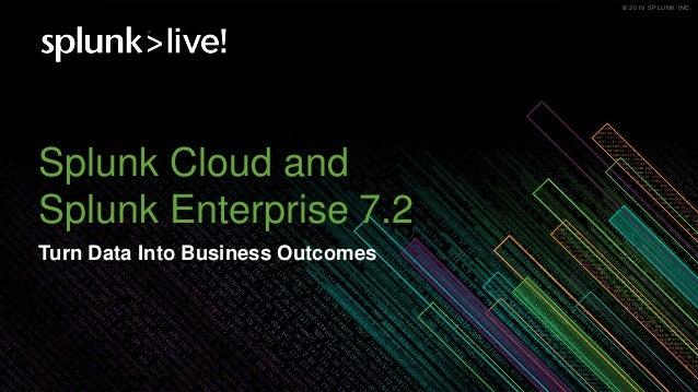 Splunk Cloud and Splunk Enterprise 7 2