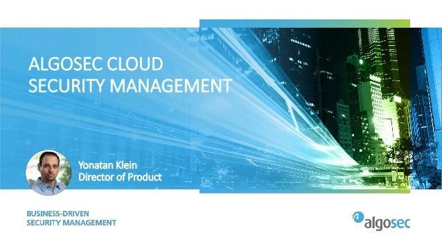 ALGOSEC CLOUD SECURITY MANAGEMENT Yonatan Klein Director of Product