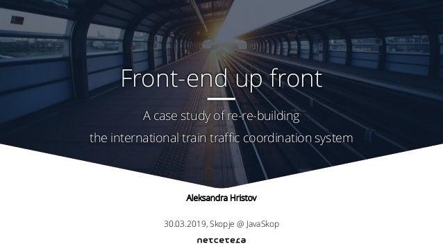 Aleksandra Hristov 30.03.2019, Skopje @ JavaSkop A case study of re-re-building the international train traffic coordinati...