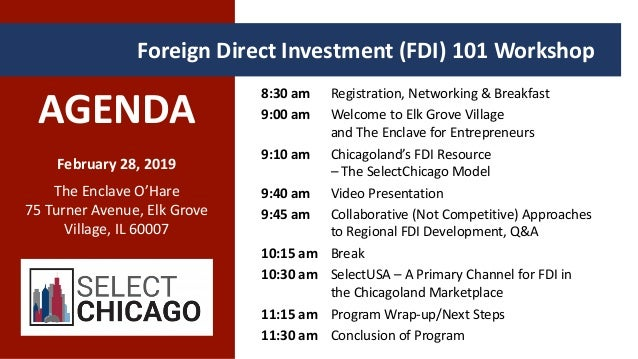 AGENDA February 28, 2019 The Enclave O'Hare 75 Turner Avenue, Elk Grove Village, IL 60007 Foreign Direct Investment (FDI) ...