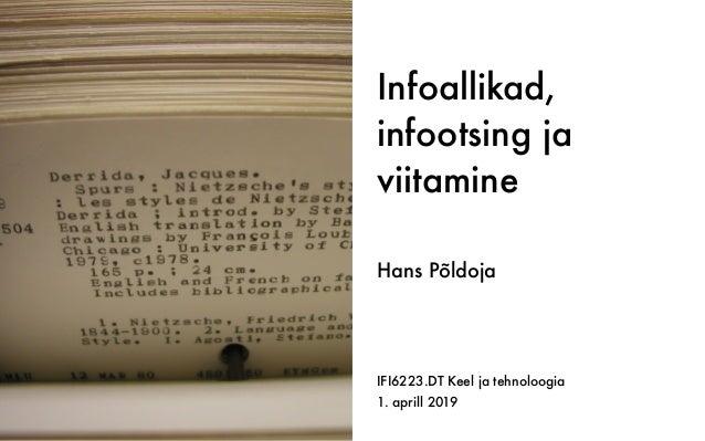 Infoallikad, infootsing ja viitamine IFI6223.DT Keel ja tehnoloogia 1. aprill 2019 Hans Põldoja