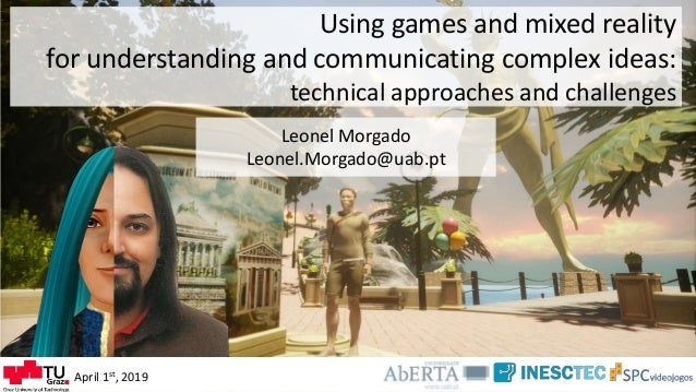 Using games and mixed reality for understanding and communicating complex ideas: technical approaches and challenges Leone...