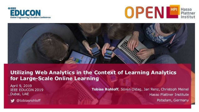 Utilizing Web Analytics in the Context of Learning Analytics for Large-Scale Online Learning April 9, 2019 IEEE EDUCON 201...
