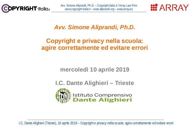 I.C. Dante Alighieri (Trieste), 10 aprile 2019 – Copyright e privacy nella scuola: agire correttamente ed evitare errori A...