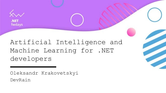Artificial Intelligence and Machine Learning for .NET developers Oleksandr Krakovetskyi DevRain