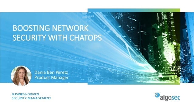 BOOSTING NETWORK SECURITY WITH CHATOPS Dania Ben Peretz Product Manager