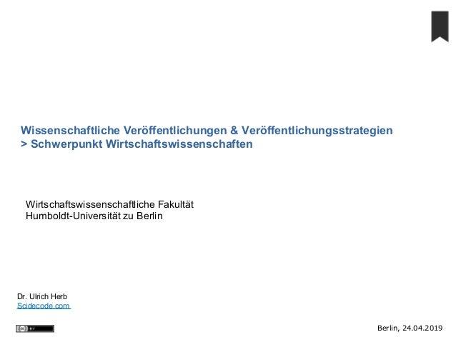 Berlin, 24.04.2019 Dr. Ulrich Herb Scidecode.com Wissenschaftliche Veröffentlichungen & Veröffentlichungsstrategien > Schw...