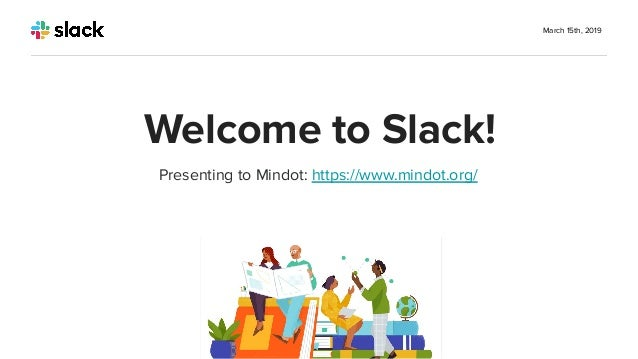 Presenting to Mindot: https://www.mindot.org/ March 15th, 2019 Welcome to Slack!